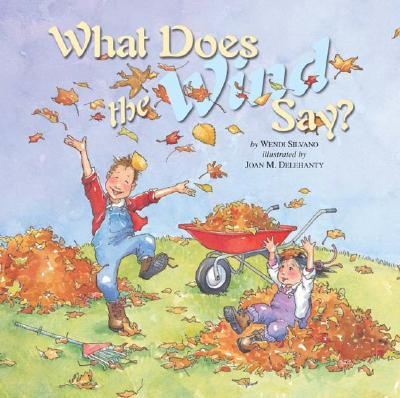 What Does the Wind Say? By Silvano, Wendi J./ Delehanty, Joan (ILT)